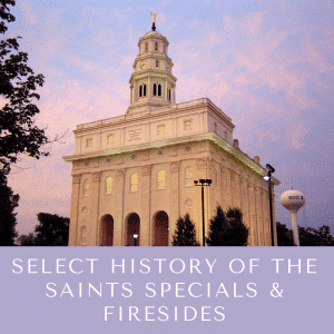 Select History of the Saints Specials & Firesides